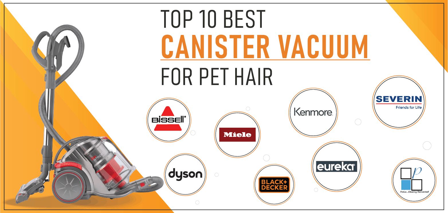 Top 10 Best Canister Vacuum For Pet Hair